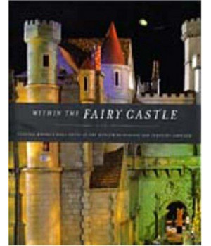 Within the Fairy Castle: Colleen Moore\'s Doll House at the Museum of Science and Industry, Chicago