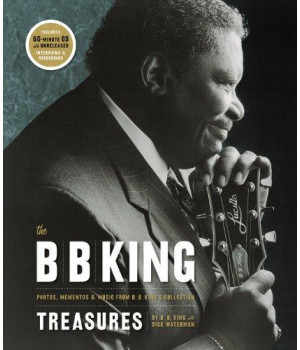 The B. B. King Treasures: Photos, Mementos & Music from B. B. King\'s Collection