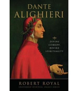 dante alighieri: divine comedy, divine spirituality (the crossroad spiritual legacy series)