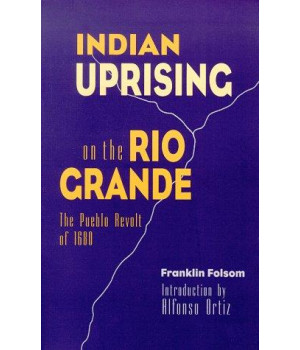 Indian Uprising on the Rio Grande: The Pueblo Revolt of 1680