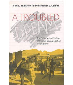 A Troubled Dream: The Promise and Failure of School Desegregation in Louisiana