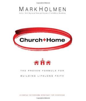 Church + Home: The Proven Formula For Building Lifelong Faith