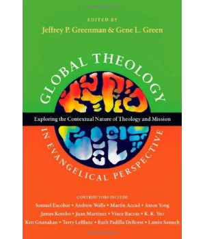 Global Theology in Evangelical Perspective: Exploring the Contextual Nature of Theology and Mission