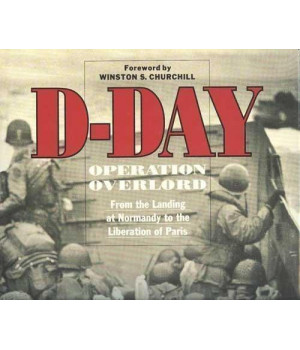 D-Day: Operation Overlord : From the Landing at Normandy to the Liberation of Paris