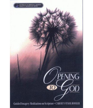 Opening to God: Guided Imagery Meditation on Scripture (Pathways in Spiritual Growth)
