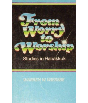from worry to worship: studies in habakkuk