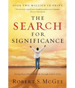 The Search For Significance: Seeing Your True Worth Through God\'s Eyes