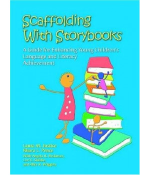 Scaffolding With Storybooks: A Guide for Enhancing Young Children's Language and Literacy Achievement