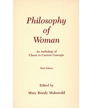 Philosophy of Woman: An Anthology of Classic to Current Concepts