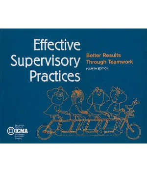 Effective Supervisory Practices: Better Results Through Teamwork (Municipal Management Series)