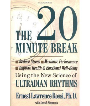 The Twenty Minute Break: Reduce Stress, Maximize Performance, Improve Health and Emotional Well-Being Using the New Science of Ultradian Rhythms