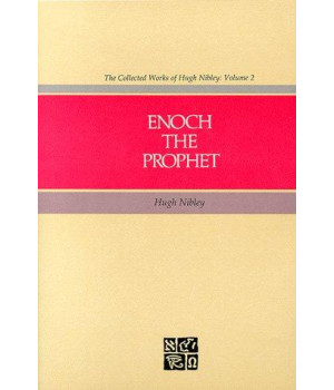 Enoch the Prophet (Collected Works of Hugh Nibley)