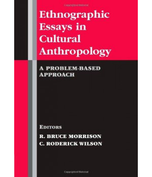 Ethnographic Essays in Cultural Anthropology: A Problem-Based Approach