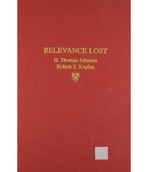 Relevance Lost: The Rise and Fall of Management Accounting