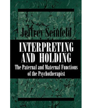 INTERPRETING AND HOLDING: The Paternal and Maternal Functions of the Psychotherapist