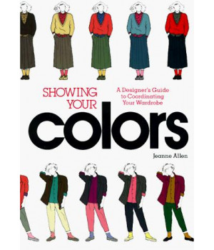 Showing Your Colors: A Designer\'s Guide to Coordinating Your Wardrobe