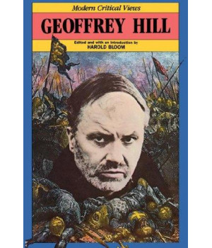 Geoffrey Hill (Bloom\'s Modern Critical Views (Hardcover))