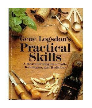 Gene Logsdon\'s Practical Skills: A Revival of Forgotten Crafts, Techniques, and Traditions