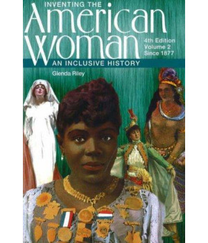 Inventing the American Woman: An Inclusive History, Volume 2: Since 1877