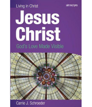 Jesus Christ (student book): God's Love Made Visible (Living in Christ)
