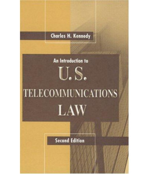 An Introduction to U.S. Telecommunications Law, Second Edition (Artech House Telecommunications Library)