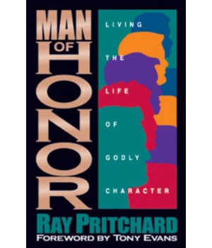 Man of Honor: Living the Life of Godly Character