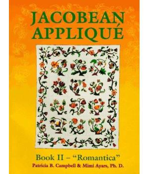 """Jacobean Applique: Book 2 - """"Romantica"""" (Jacobean Applique Book II)"""