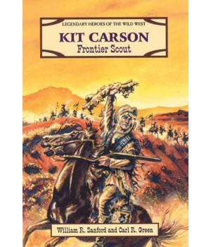 Kit Carson: Frontier Scout (Legendary Heroes of the Wild West)
