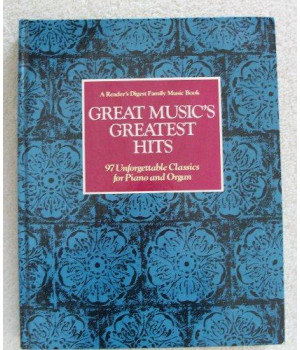 Great Music\'s Greatest Hits: 97 Unforgettable Classics for Piano and Organ (A Reader\'s Digest Family Music Book)