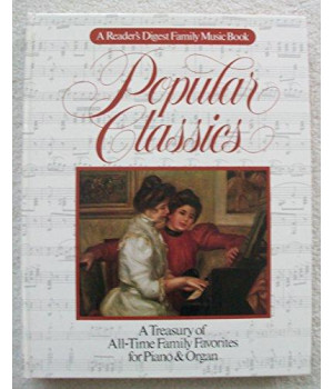 Popular Classics (A Reader\'s Digest Family Music Book) ~ A Treasury of All-Time Family Favorites for Piano & Organ