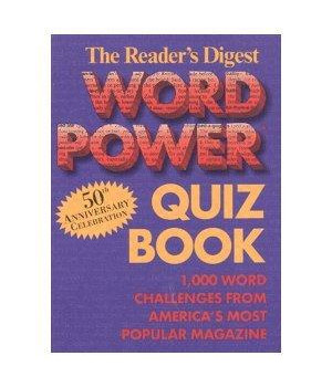 Reader's Digest Word Power Quiz Book: 1,000 Word Challenges from America's Most Popular Magazine (50th Anniversary Celebration)