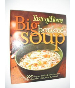 Big Book of Soup : Over 500 Home-Cooked Favorites for Soup, Chowder, Chili, Stew and More!