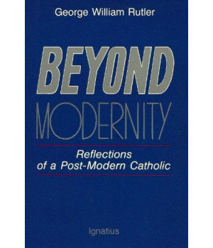 Beyond Modernity: Reflections of a Post-Modern Catholic