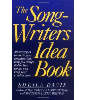 The Songwriters Idea Book: 40 Strategies to Excite Your Imagination, Help You Design Distinctive Songs, and Keep Your Creative Flow