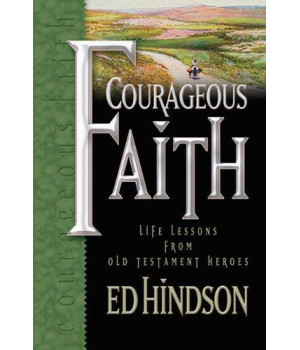 Courageous Faith: Life Lessons from Old Testament Heroes