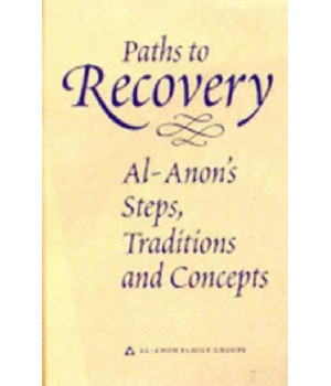 Paths to Recovery: Al-Anon\'s Steps, Traditions, and Concepts
