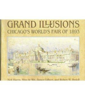 Grand Illusions: Chicago\'s World\'s Fair of 1893