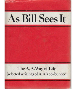 As Bill Sees It: The A. A. Way of Life ...Selected Writings of the A. A.\'s Co-Founder