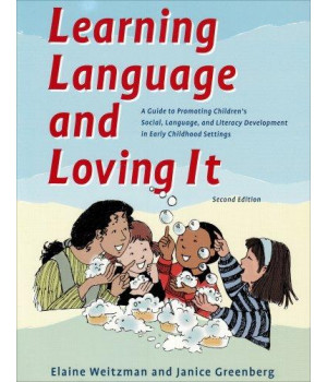Learning Language and Loving It: A Guide to Promoting Children\'s Social, Language and Literacy Development