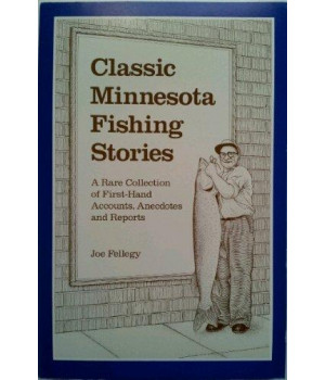 Classic Minnesota Fishing Stories: A Rare Collection of First-Hand Accounts, Anecdotes, and Reports