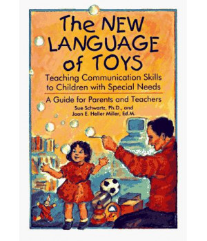 The New Language of Toys: Teaching Communication Skills to Children with Special Needs: A Guide for Parents and Teachers