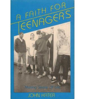 A Faith for Teenagers: Making Sense of Life