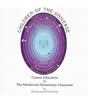Children of the Universe: Cosmic Education in the Montessori Elementary Classroom