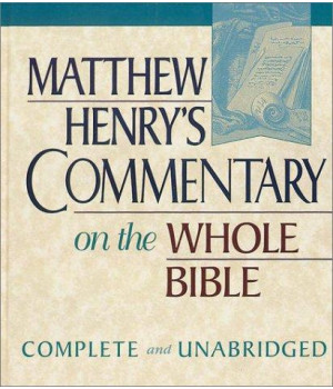 Matthew Henry's Commentary on the Whole Bible: Complete and Unabridged in One Volume