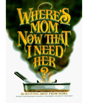 Where\'s Mom Now That I Need Her: Surviving Away from Home
