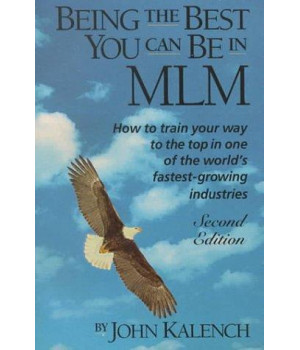 Being the Best You Can Be in MLM: How to Train Your Way to the Top in Multi-Level/Network Marketing-America\'s Fastest-Growing Industries