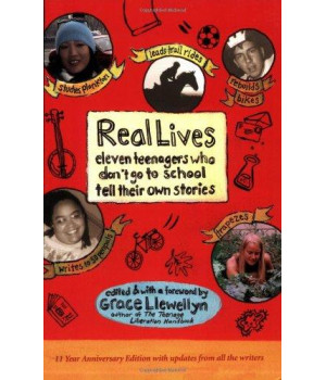Real Lives: Eleven Teenagers Who Don\'t Go to School Tell Their Own Stories