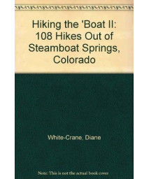 Hiking the \'Boat II: 108 hikes out of Steamboat Springs, Colorado