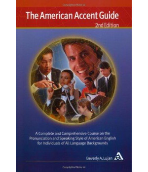 The American Accent Guide, Second Edition: A Complete and Comprehensive Course on the Pronunciation and Speaking Style of American English for Individuals of All Language Backgrounds / book and 8 CDs