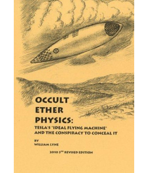 Occult Ether Physics:: Tesla\'s \